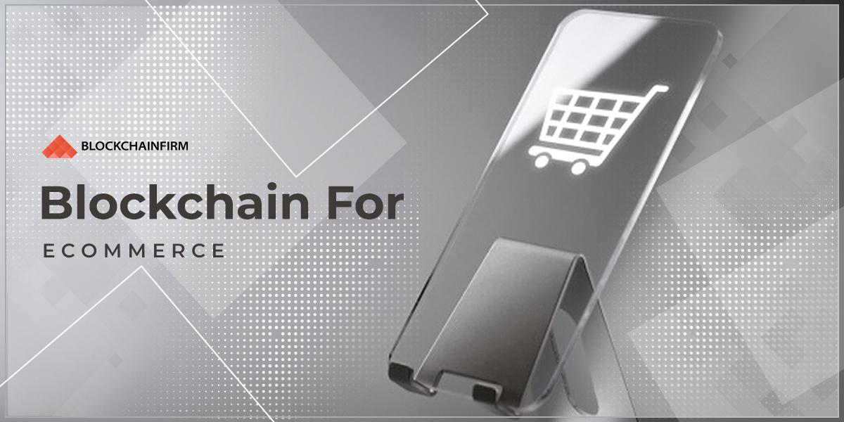 Benefits Of Blockchain In E-commerce - Blockchain Firm