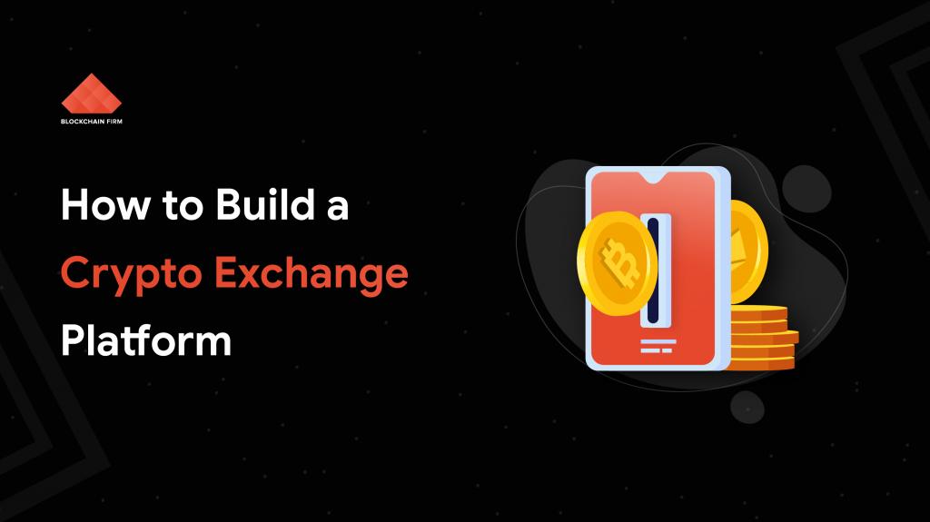 How to Build Cryptocurrency Exchange Platform | Blockchain Firm